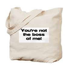 You're Not the boss of me! Tote Bag