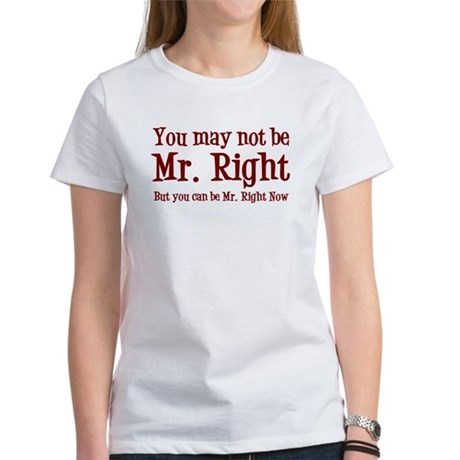 Mr. Right Now Women's T-Shirt
