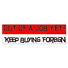 OUT OF A JOB YET? Bumper Sticker