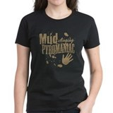 Mud Slinging Pyromaniac Tee