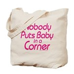 Nobody Puts Baby in a Corner Tote Bag