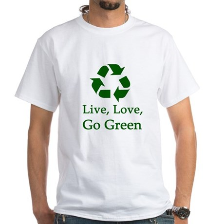 Live, Love, Go Green White T-Shirt
