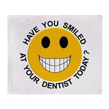 Smiled At Your Dentist Today? Throw Blanket