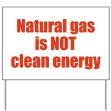 Yard Sign: Natural gas is not clean energy
