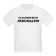 Rather be in Jerusalem Kids T-Shirt