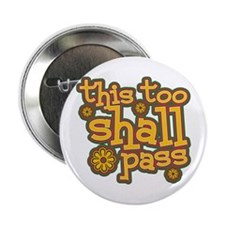 "This Too Shall Pass 2.25"" Button"