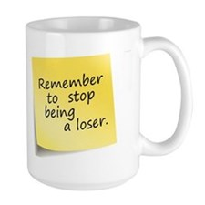 Remember to stop being a loser Mug