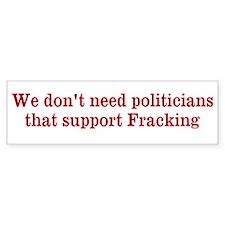 We don't need fracking politiciansBumper Sticker
