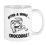 After A While ... Crocodile! Mug