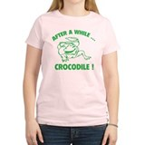 After A While ... Crocodile! T-Shirt