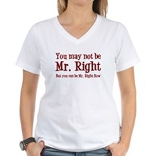 Mr. Right Now Shirt