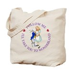 Follow Me - I'll Take You to Wonderland Tote Bag