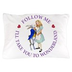 Follow Me - I'll Take You to Wonderland Pillow Cas