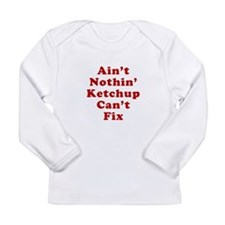 Aint Nothin Ketchup Cant Fix Long Sleeve Infant T-