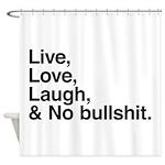 love and no bullshit Shower Curtain