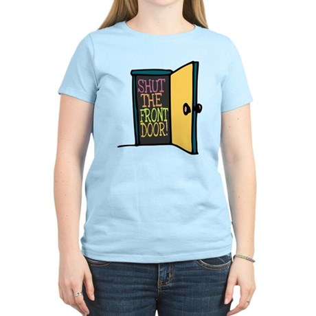 Shut the Front Door Womens Light T-Shirt