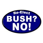Re-Elect Bush? No! Oval Sticker
