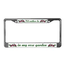 I'd Rather Be in My Rose Garden License Plate Fra