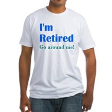 Im Retired Go Around Shirt