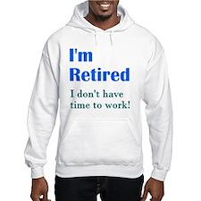 Im Retired No Work Hoodie