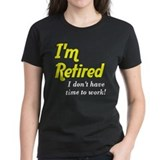 Im Retired No Work Tee