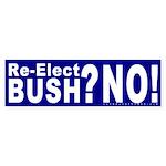 Re-Elect Bush? No! Bumper Sticker