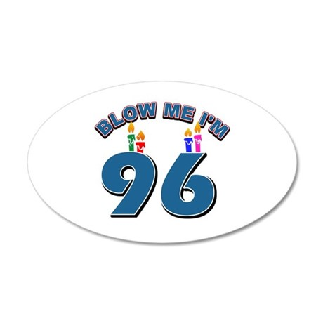 Blow Me I'm 96 35x21 Oval Wall Decal