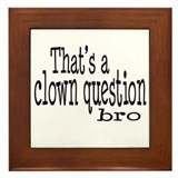 That's a Clown Question Bro Framed Tile