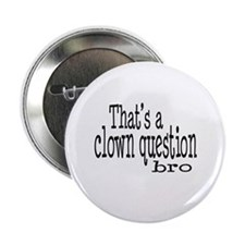 "That's a Clown Question Bro 2.25"" Button"