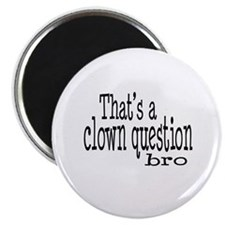 "That's a Clown Question Bro 2.25"" Magnet (10 pack)"