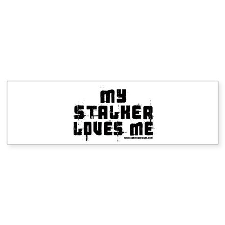 My Stalker Loves Me Bumper Sticker