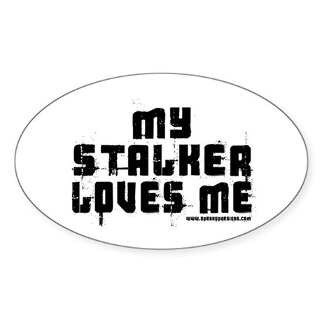 My Stalker Loves Me Oval Sticker