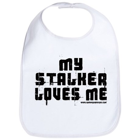 My Stalker Loves Me Bib