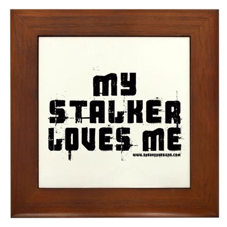 My Stalker Loves Me Framed Tile