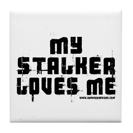 My Stalker Loves Me Tile Coaster