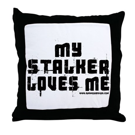 My Stalker Loves Me Throw Pillow