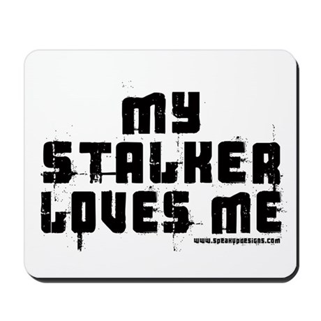 My Stalker Loves Me Mousepad