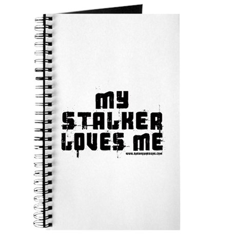 My Stalker Loves Me Journal