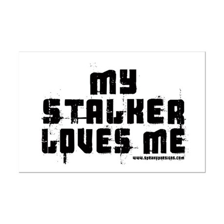 My Stalker Loves Me Mini Poster Print