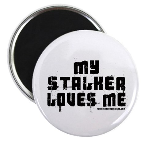My Stalker Loves Me Magnet