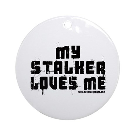 My Stalker Loves Me Ornament (Round)