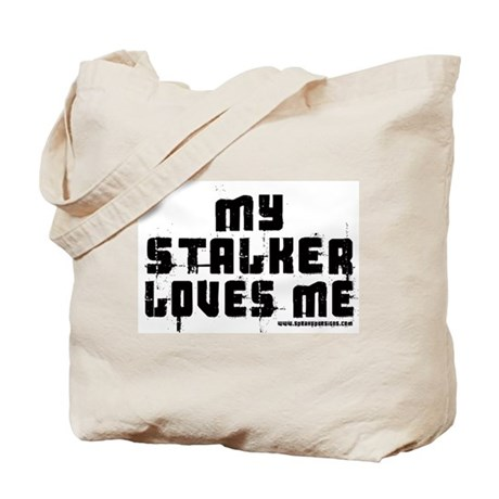 My Stalker Loves Me Tote Bag
