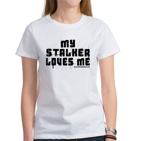 My Stalker Loves Me Women's T-Shirt