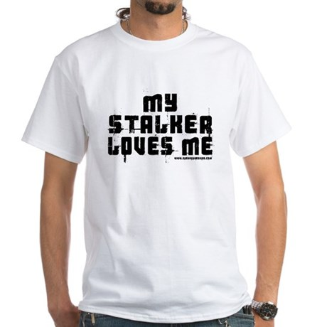 My Stalker Loves Me White T-Shirt