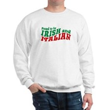 Proud to be Irish and Italian Sweatshirt
