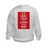 Keep Calm and Carry your Baby Sweatshirt