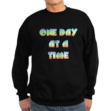 One day at a time~2000x2000PW.png Sweatshirt