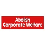 corporate welfare... Bumper Bumper Sticker