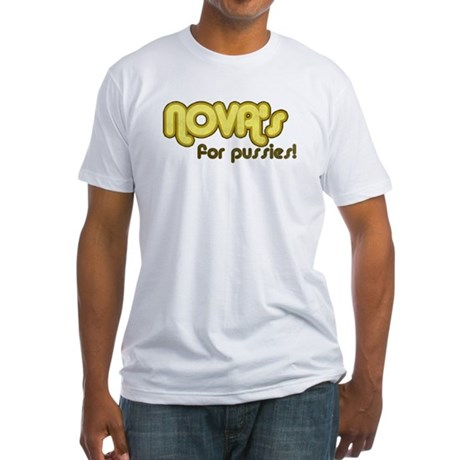 NOVA's for Pussies Fitted T-Shirt