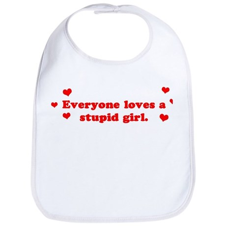 Everyone Loves A Stupid Girl Bib